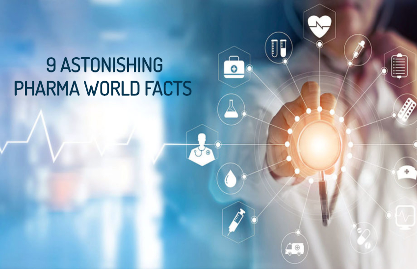 9 ASTONISHING PHARMA WORLD FACTS