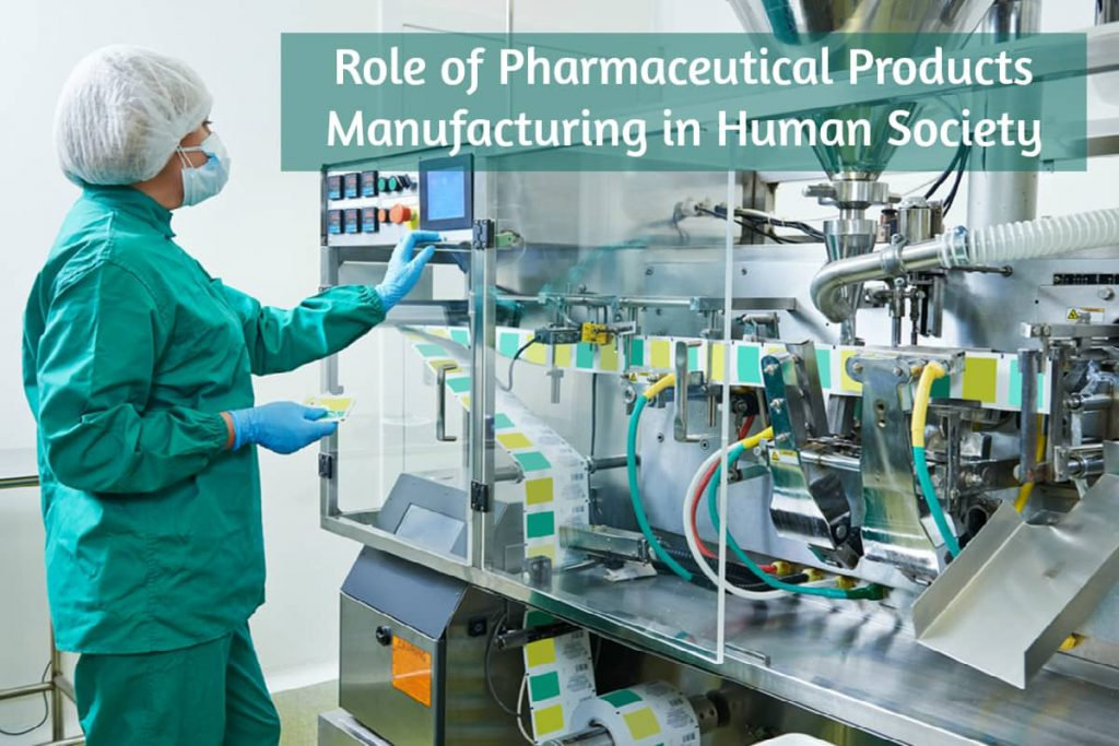 Role of Pharmaceutical Products Manufacturing in Human Society