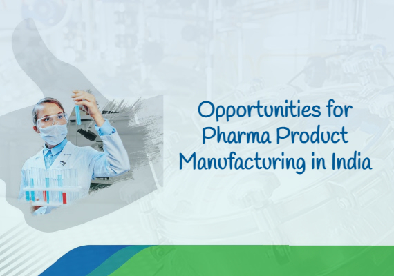 Opportunities for Pharma Product Manufacturing in India